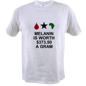 Keep calm melanin is worth $300 a gram more than gold. http://www.cafepress.com/keyamsha.1448361571