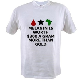 Melanin is worth $300 a gram more than gold t-shirt